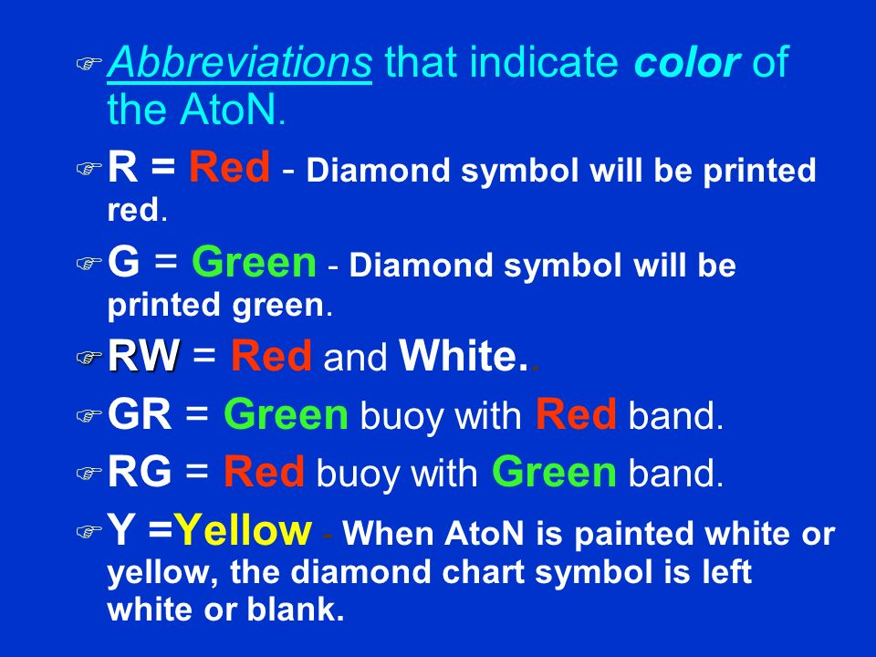 Aids to Navigation F Symbols F Symbols for floating buoys. –Diamond with a small circle. –Lighted ATONs show a magenta circle and a small circle. F Ab