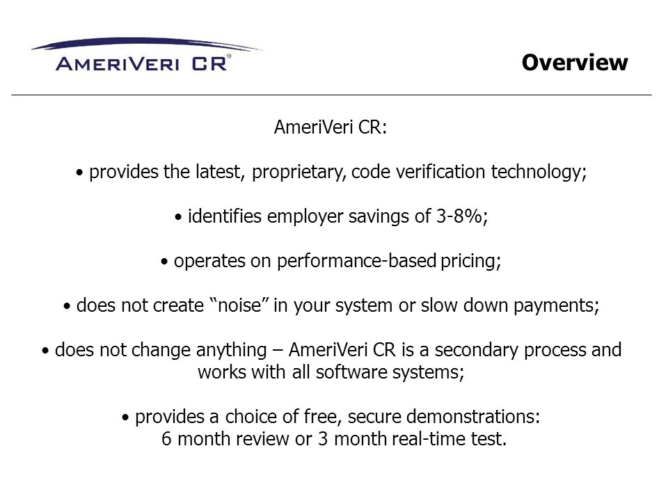 AmeriVeri CR: provides the latest, proprietary, code verification technology; identifies employer savings of 3-8%; operates on performance-based prici