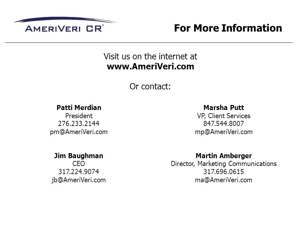 Visit us on the internet at www.AmeriVeri.com Or contact: For More Information Patti Merdian President 276.233.2144 pm@AmeriVeri.com Jim Baughman CEO