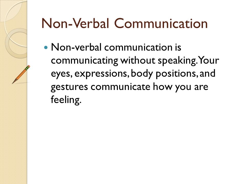 Verbal Communication Verbal communication is speaking to communicate.
