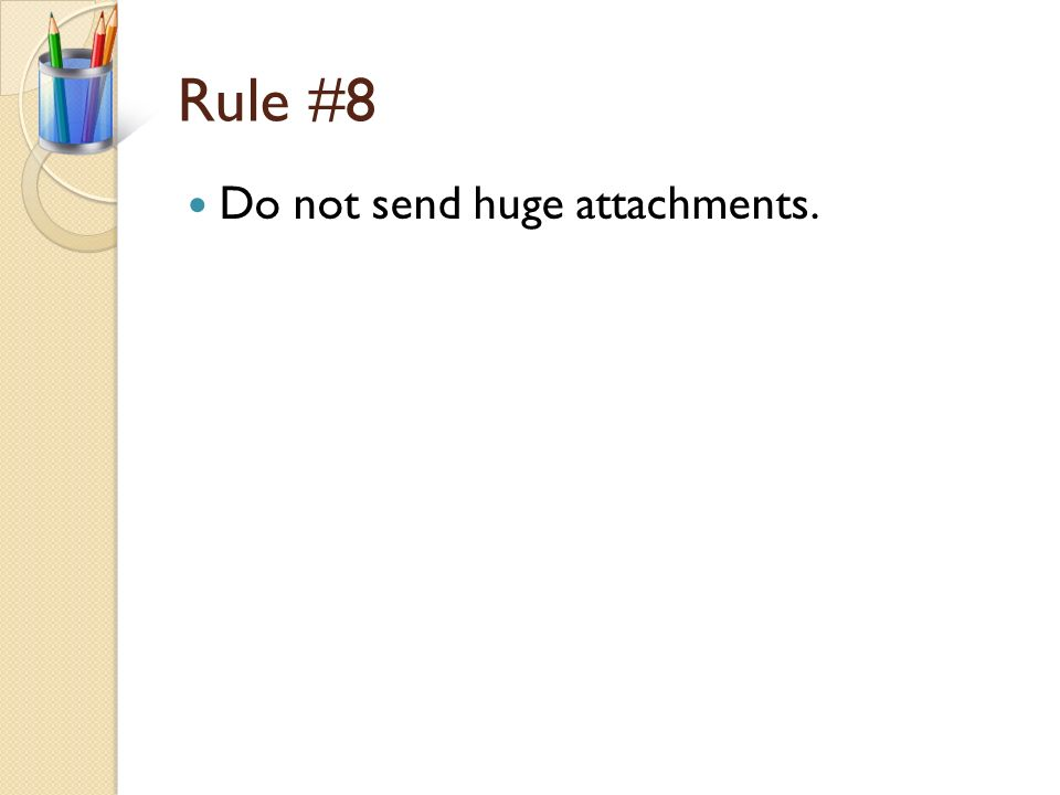 Rule #7 Do not forward e-mail from other people. Do not send e-mail that you do not want forwarded to other people.