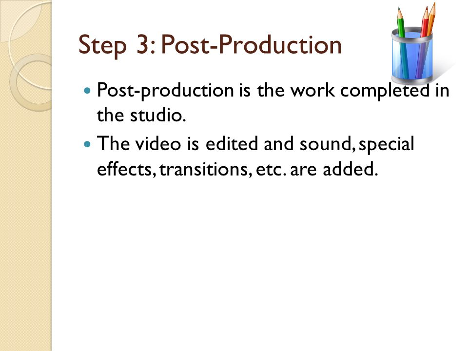 Step 2: Production Production is the work completed on the set. It is the actual filming of the video.