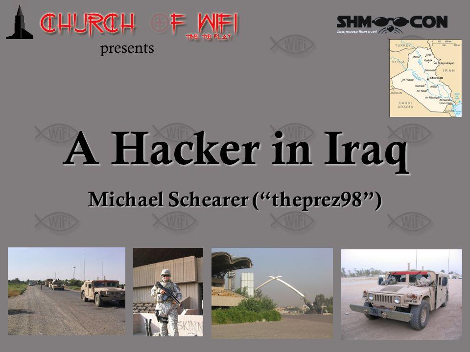 A Hacker in Iraq Michael Schearer (theprez98) presents