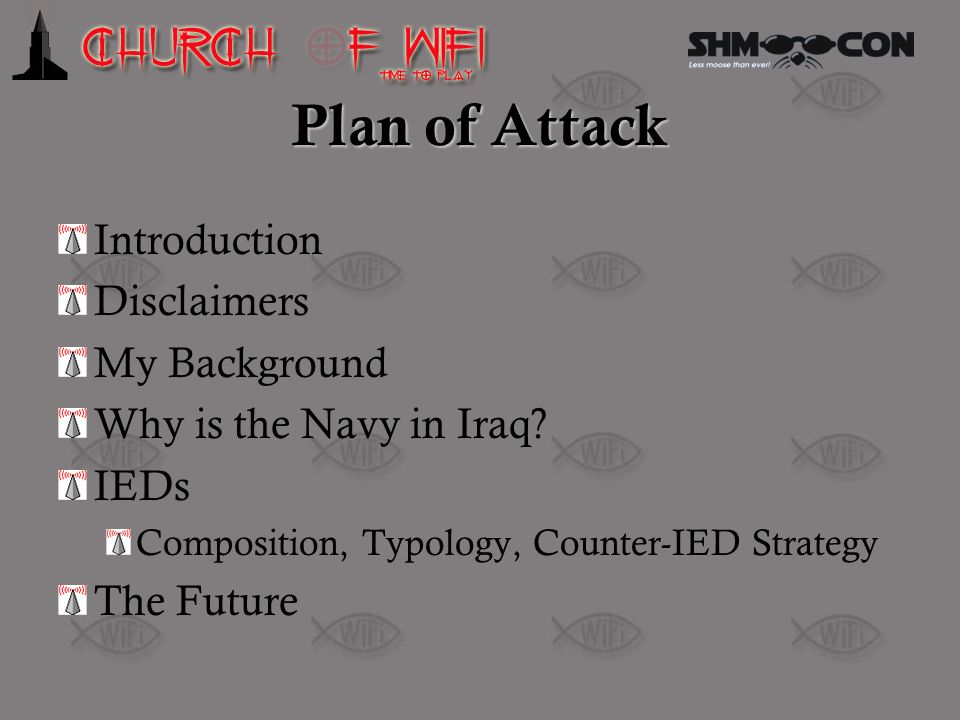 Plan of Attack Introduction Disclaimers My Background Why is the Navy in Iraq? IEDs Composition, Typology, Counter-IED Strategy The Future