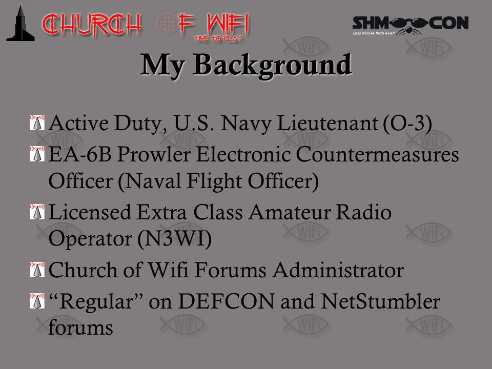 My Background Active Duty, U.S. Navy Lieutenant (O-3) EA-6B Prowler Electronic Countermeasures Officer (Naval Flight Officer) Licensed Extra Class Ama