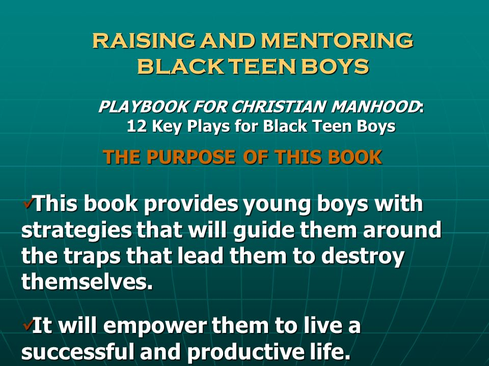 RAISING AND MENTORING BLACK TEEN BOYS At the end of each chapter, there is a work section to guide the reader on the key areas needed to focus and grasp the principles discussed.