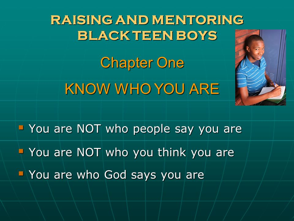 RAISING AND MENTORING BLACK TEEN BOYS Discover your purpose by asking: Discover your purpose by asking: What problem would I like to use my life to solve.
