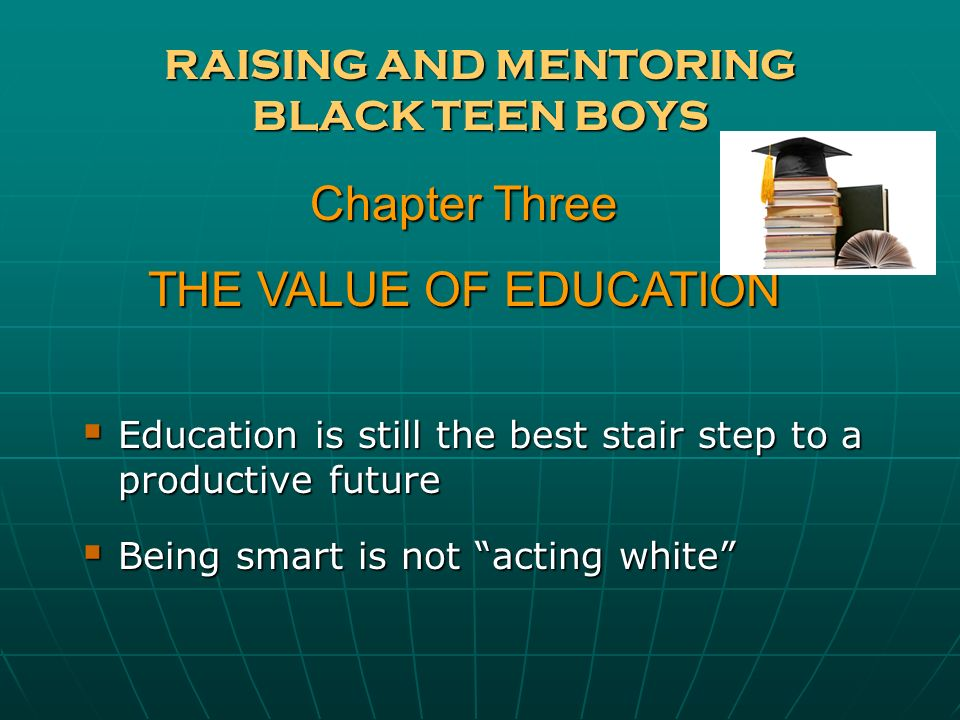 RAISING AND MENTORING BLACK TEEN BOYS Decide to get money the honest way Decide to get money the honest way What can you do to generate income legitimately What can you do to generate income legitimately Chapter Four A MAN AND HIS MONEY