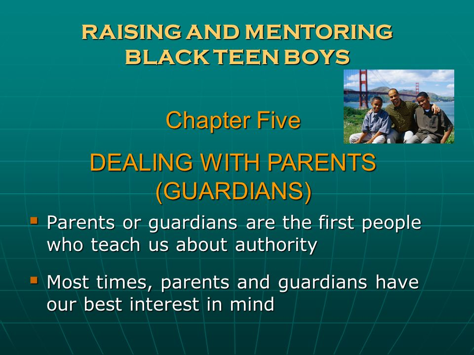 RAISING AND MENTORING BLACK TEEN BOYS Parents or guardians are the first people who teach us about authority Parents or guardians are the first people