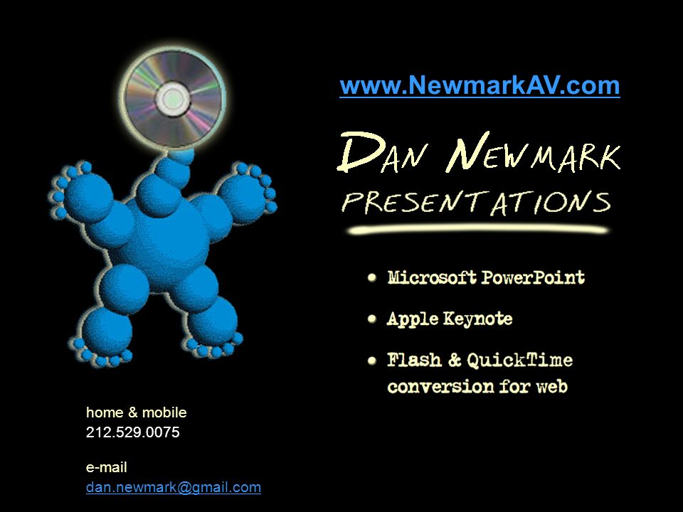 home & mobile 212.529.0075 e-mail dan.newmark@gmail.com visit me on the web… www.NewmarkAV.com