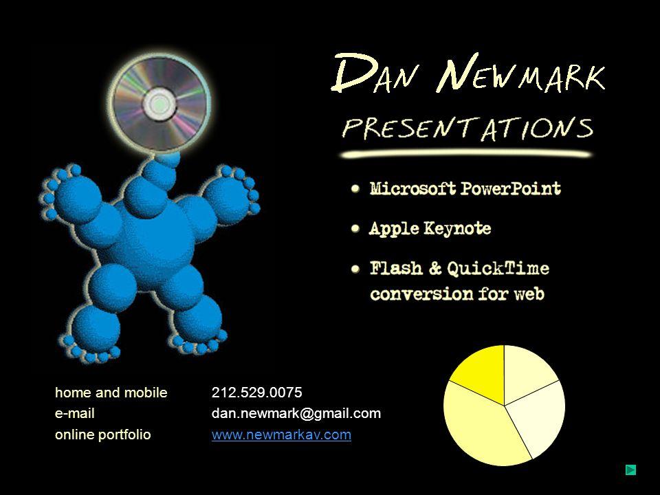 home and mobile212.529.0075 e-maildan.newmark@gmail.com online portfoliowww.newmarkav.comwww.newmarkav.com