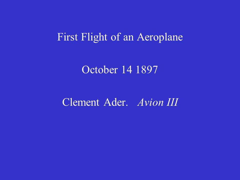 First Flight of an Aeroplane October 14 1897 Clement Ader. Avion III