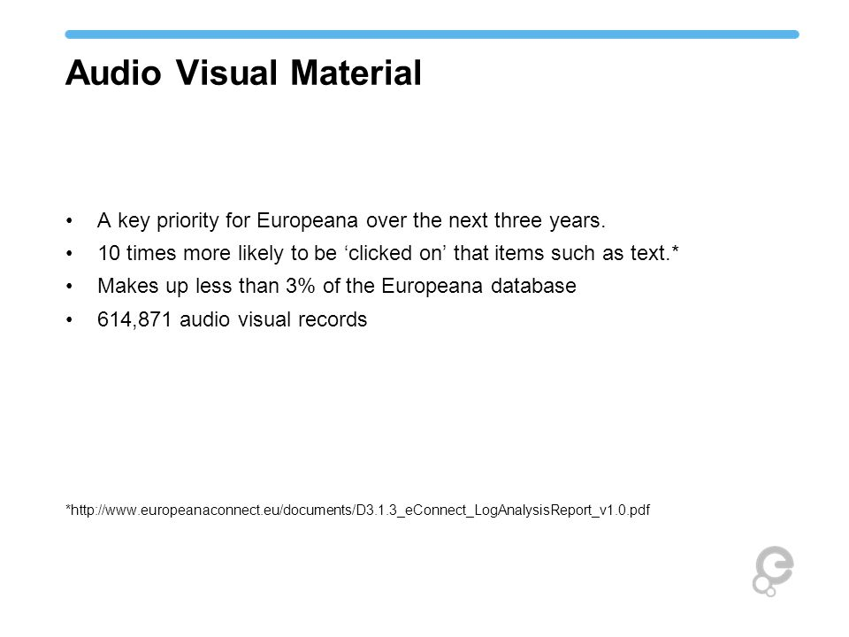 Audio Visual Material A key priority for Europeana over the next three years.