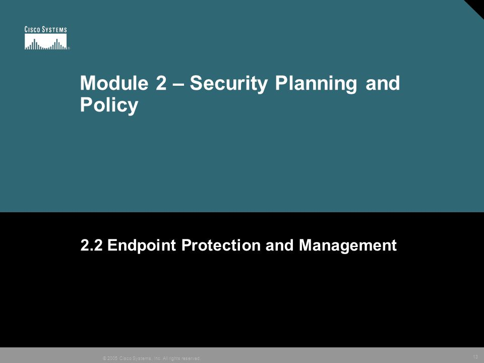 13 © 2005 Cisco Systems, Inc. All rights reserved. 2.2 Endpoint Protection and Management Module 2 – Security Planning and Policy