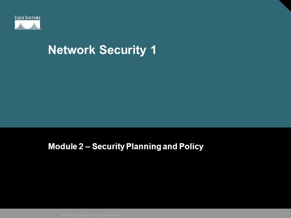 2 © 2005 Cisco Systems, Inc. All rights reserved. Network Security 1 Module 2 – Security Planning and Policy