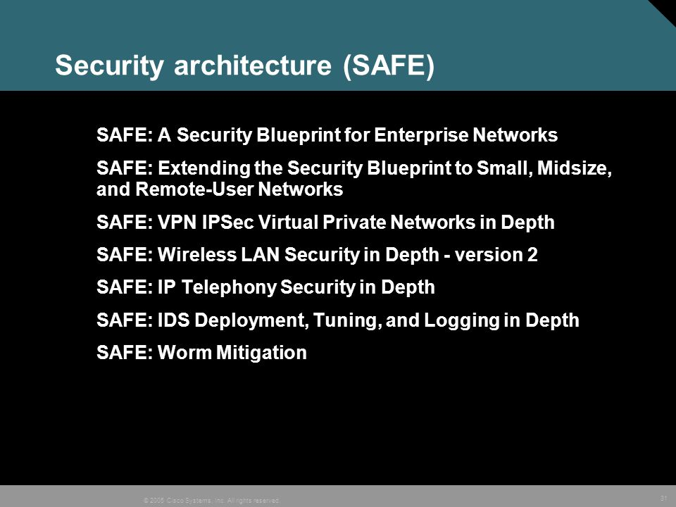 31 © 2005 Cisco Systems, Inc. All rights reserved. Security architecture (SAFE) SAFE: A Security Blueprint for Enterprise Networks SAFE: Extending the