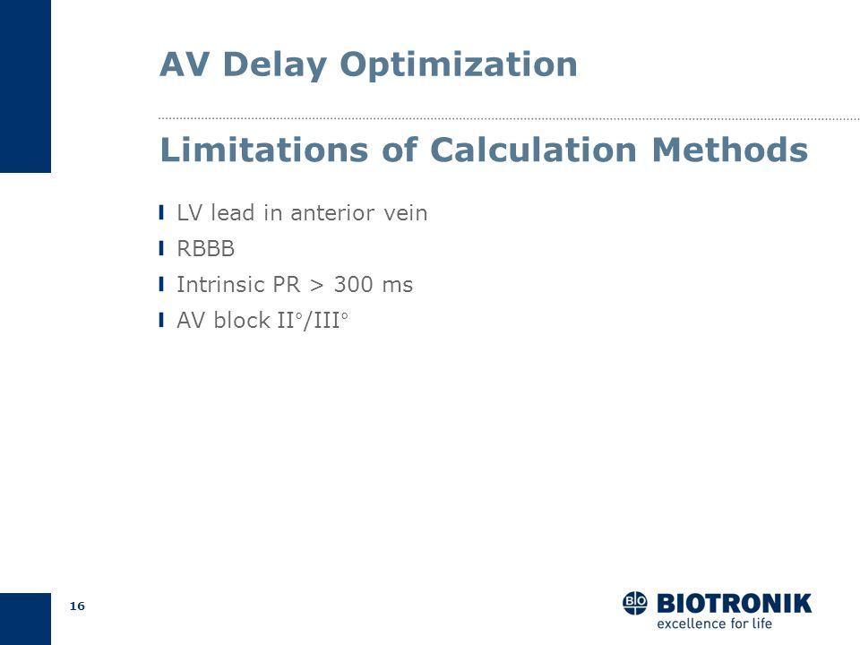 15 AV Delay Optimization Example for A s -V s = 220 ms AV opt = (220-30)/2 = 95 ms Calculation Auricchio et al., Circulation 1999 2 AV opt = (PR inter