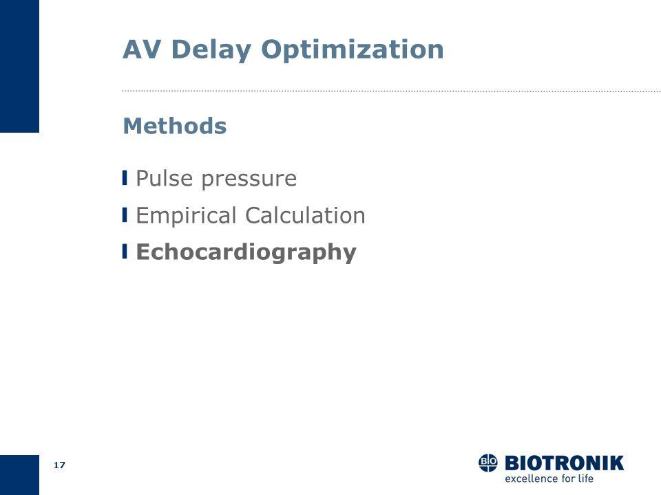 16 AV Delay Optimization LV lead in anterior vein RBBB Intrinsic PR > 300 ms AV block II°/III° Limitations of Calculation Methods