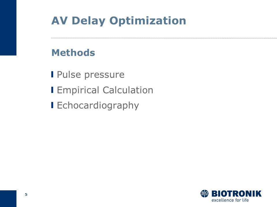 4 AV Delay Optimization AV too long Close to intrinsic PR (fusion) Loss of CRT AV too short Premature mitral valve closure Hemodynamic compromise