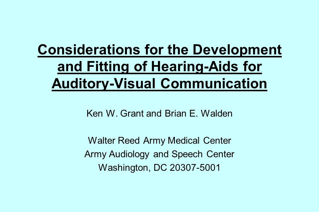 Considerations for the Development and Fitting of Hearing-Aids for Auditory-Visual Communication Ken W.