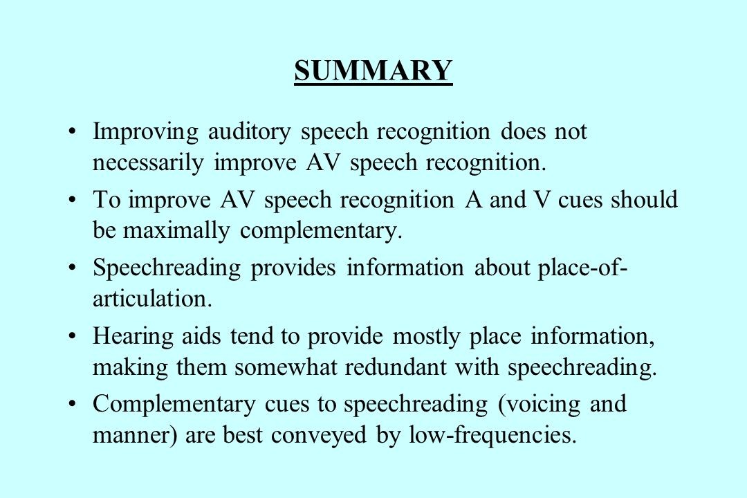 SUMMARY Improving auditory speech recognition does not necessarily improve AV speech recognition.