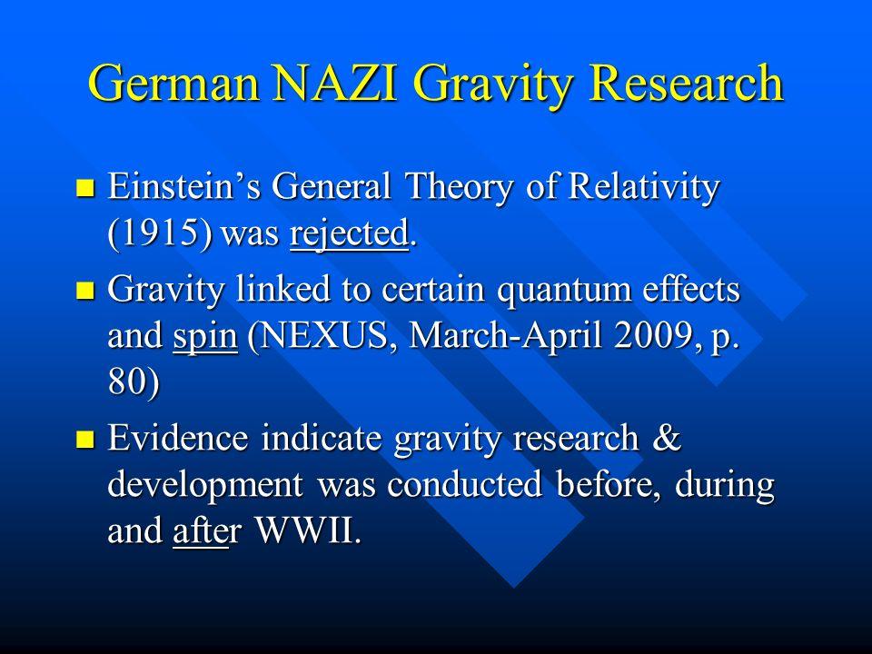 German NAZI Gravity Research Einsteins General Theory of Relativity (1915) was rejected. Einsteins General Theory of Relativity (1915) was rejected. G