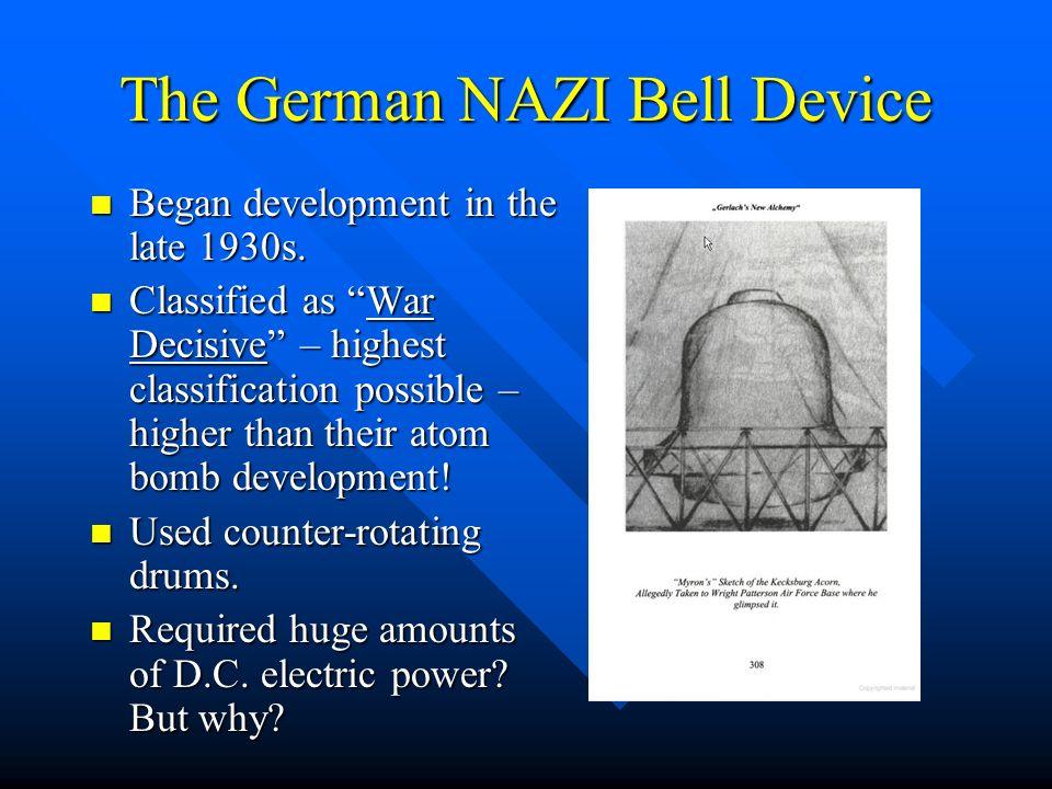 The German NAZI Bell Device Began development in the late 1930s. Began development in the late 1930s. Classified as War Decisive – highest classificat