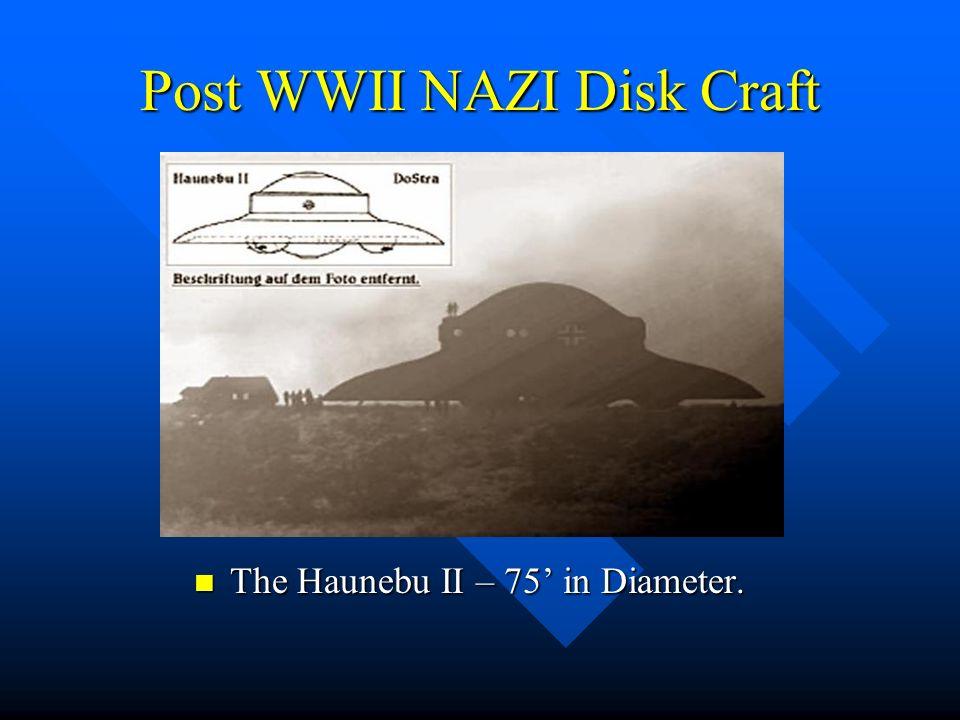 Post WWII NAZI Disk Craft The Haunebu II – 75 in Diameter. The Haunebu II – 75 in Diameter.