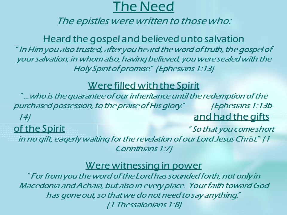 The Need The epistles were written to those who: Heard the gospel and believed unto salvationIn Him you also trusted, after you heard the word of trut