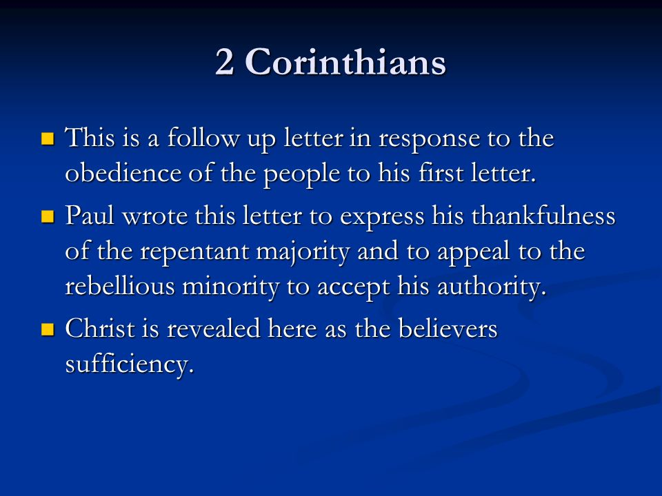 2 Corinthians This is a follow up letter in response to the obedience of the people to his first letter. This is a follow up letter in response to the
