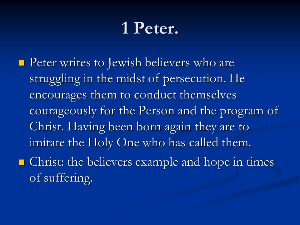 1 Peter. Peter writes to Jewish believers who are struggling in the midst of persecution. He encourages them to conduct themselves courageously for th