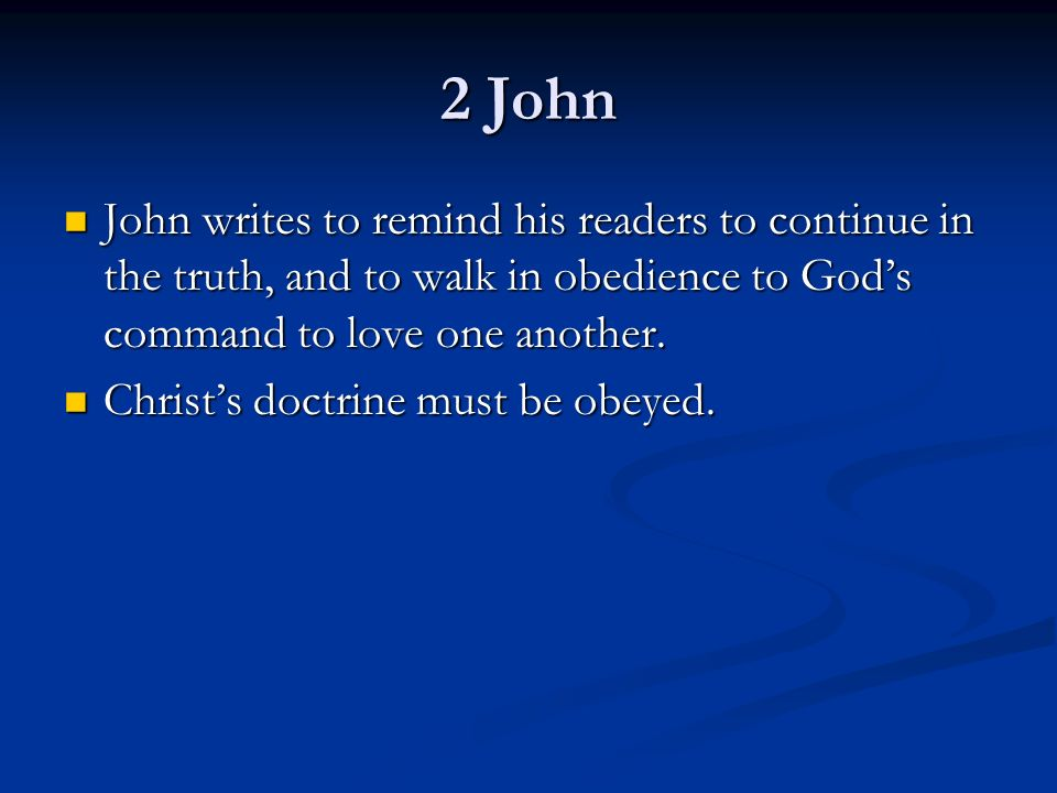 2 John John writes to remind his readers to continue in the truth, and to walk in obedience to Gods command to love one another. John writes to remind