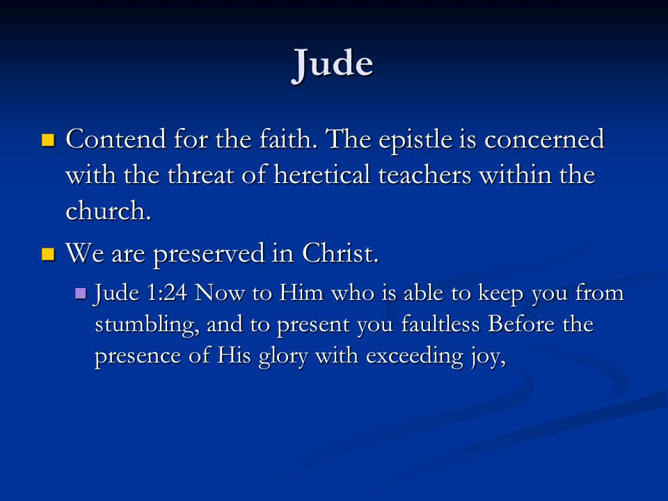 Jude Contend for the faith. The epistle is concerned with the threat of heretical teachers within the church. Contend for the faith. The epistle is co