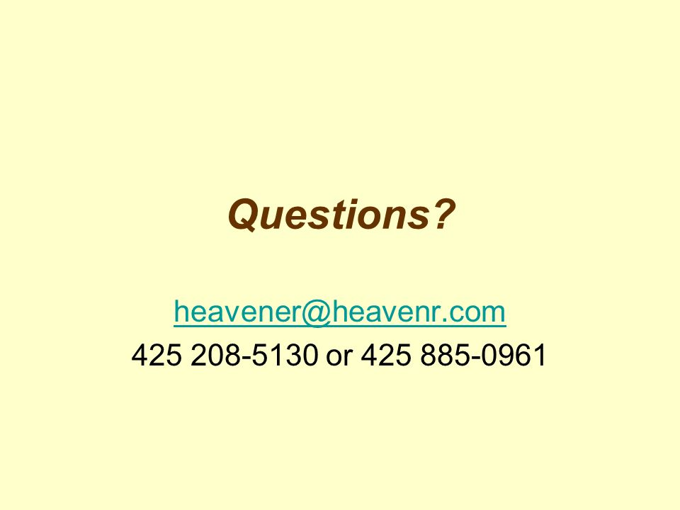 heavener@heavenr.com 425 208-5130 or 425 885-0961 Questions