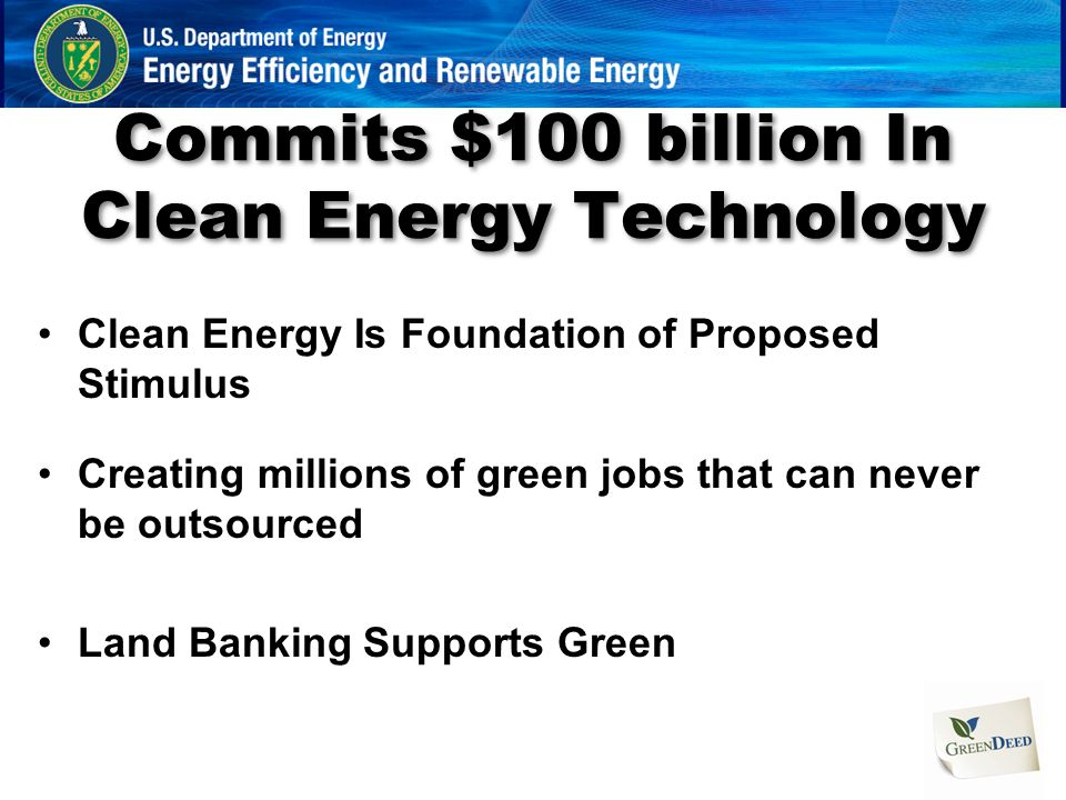 President Obama Commits $100 billion In Clean Energy Technology Clean Energy Is Foundation of Proposed Stimulus Creating millions of green jobs that c