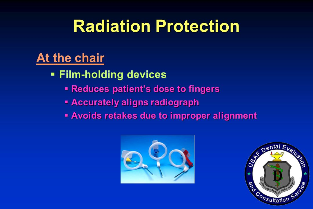 Radiation Protection At the chair Film-holding devices Reduces patients dose to fingers Reduces patients dose to fingers Accurately aligns radiograph