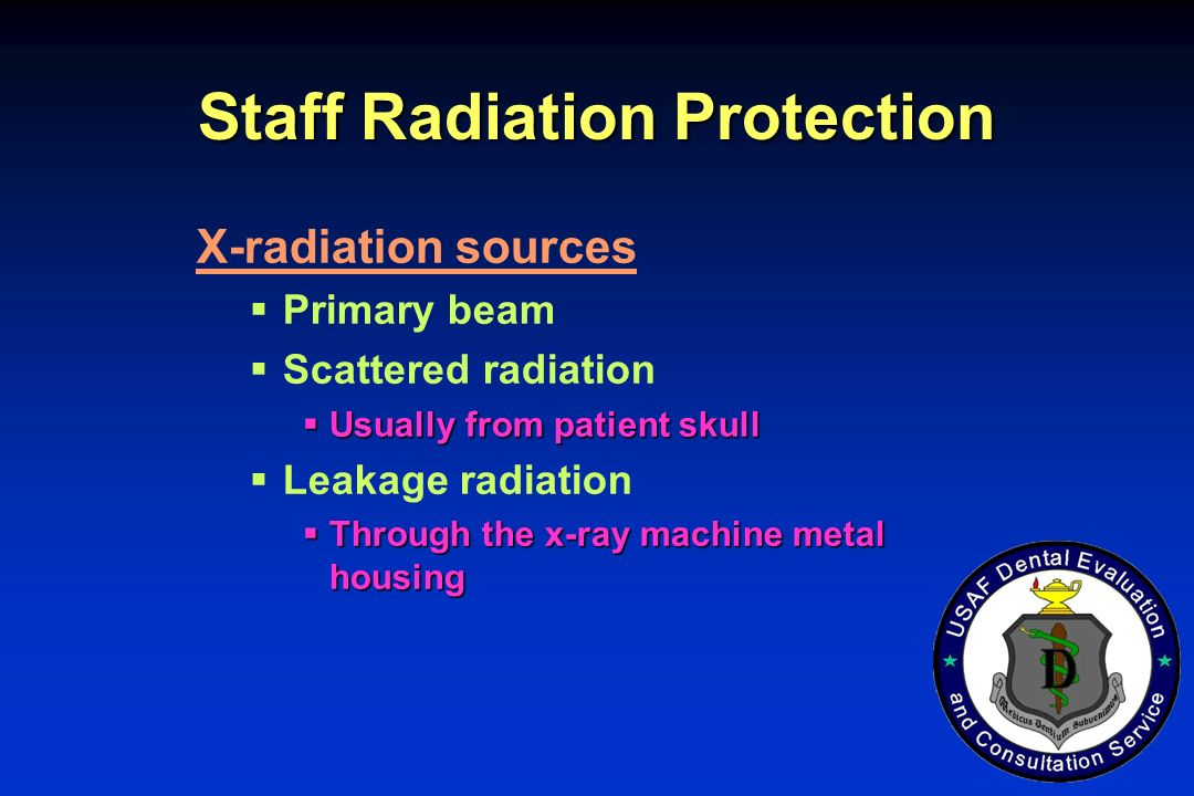 Staff Radiation Protection X-radiation sources Primary beam Scattered radiation Usually from patient skull Usually from patient skull Leakage radiatio