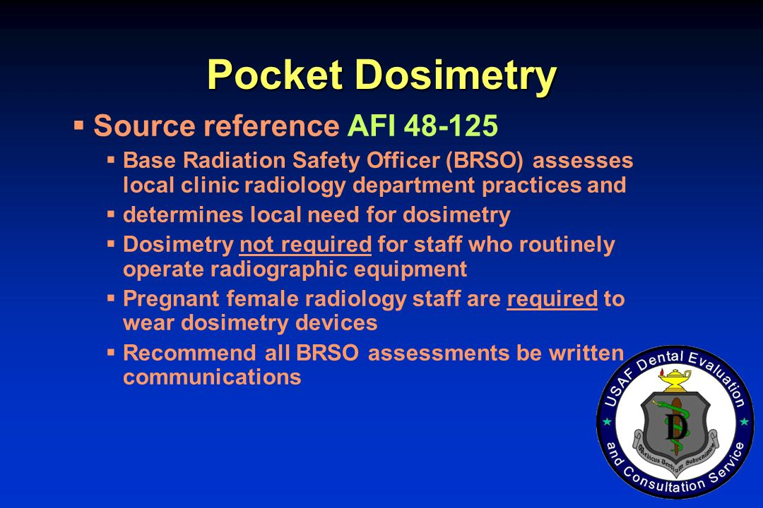 Pocket Dosimetry Source reference AFI 48-125 Base Radiation Safety Officer (BRSO) assesses local clinic radiology department practices and determines