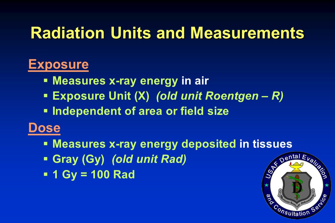 Radiation Units and Measurements Exposure Measures x-ray energy in air Exposure Unit (X) (old unit Roentgen – R) Independent of area or field size Dos