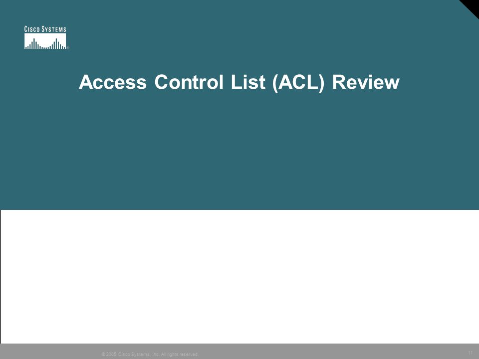 11 © 2005 Cisco Systems, Inc. All rights reserved. Access Control List (ACL) Review