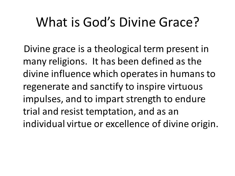 What is Gods Divine Grace? Divine grace is a theological term present in many religions. It has been defined as the divine influence which operates in