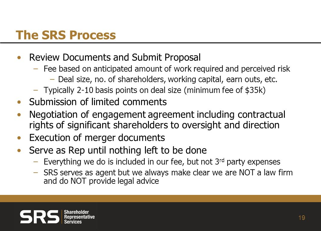 19 The SRS Process Review Documents and Submit Proposal –Fee based on anticipated amount of work required and perceived risk –Deal size, no.