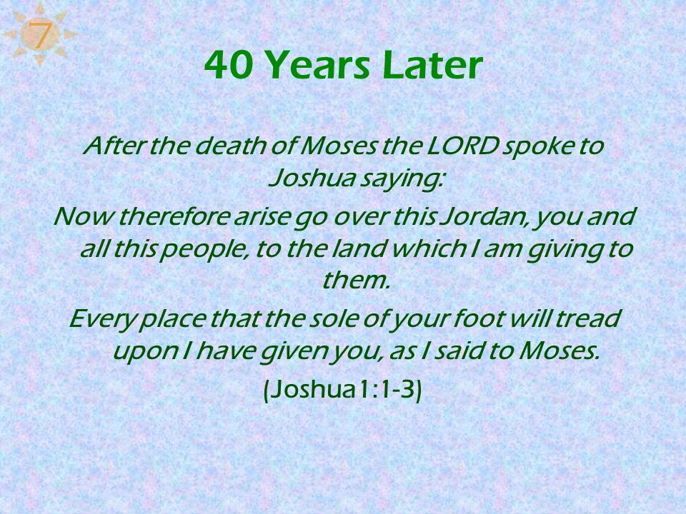 After the death of Moses the LORD spoke to Joshua saying: Now therefore arise go over this Jordan, you and all this people, to the land which I am giv