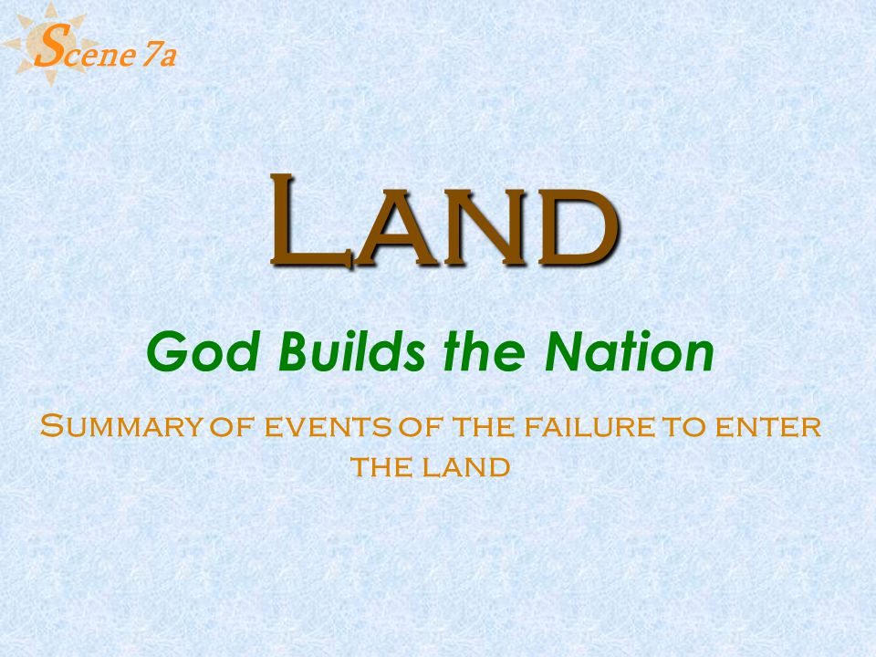 Land God Builds the Nation Summary of events of the failure to enter the land S cene 7a