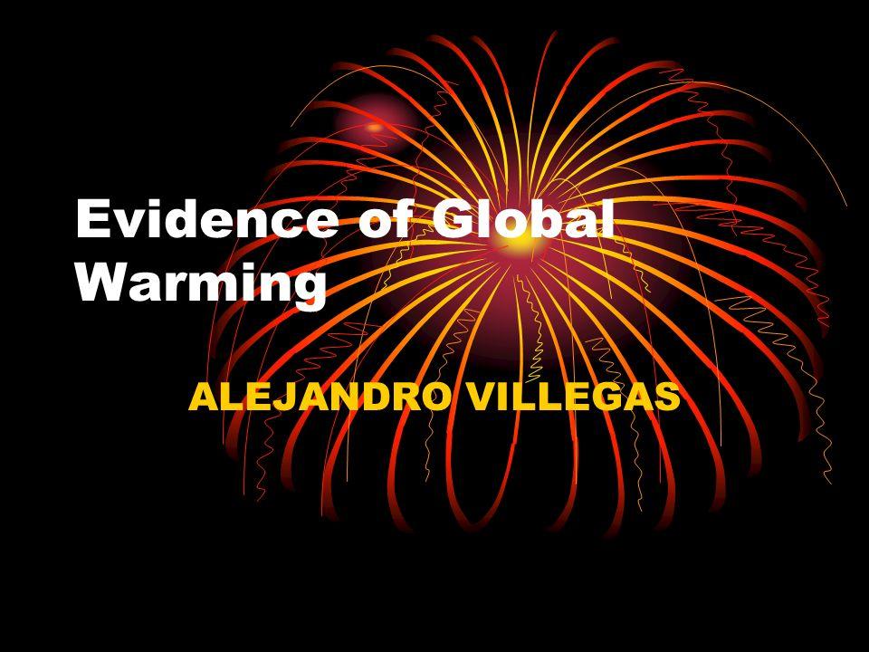 Evidence of Global Warming ALEJANDRO VILLEGAS