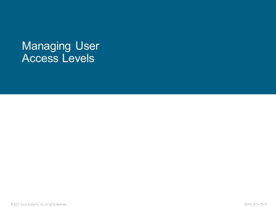 © 2007 Cisco Systems, Inc. All rights reserved.SNPA v5.016-10 Managing User Access Levels