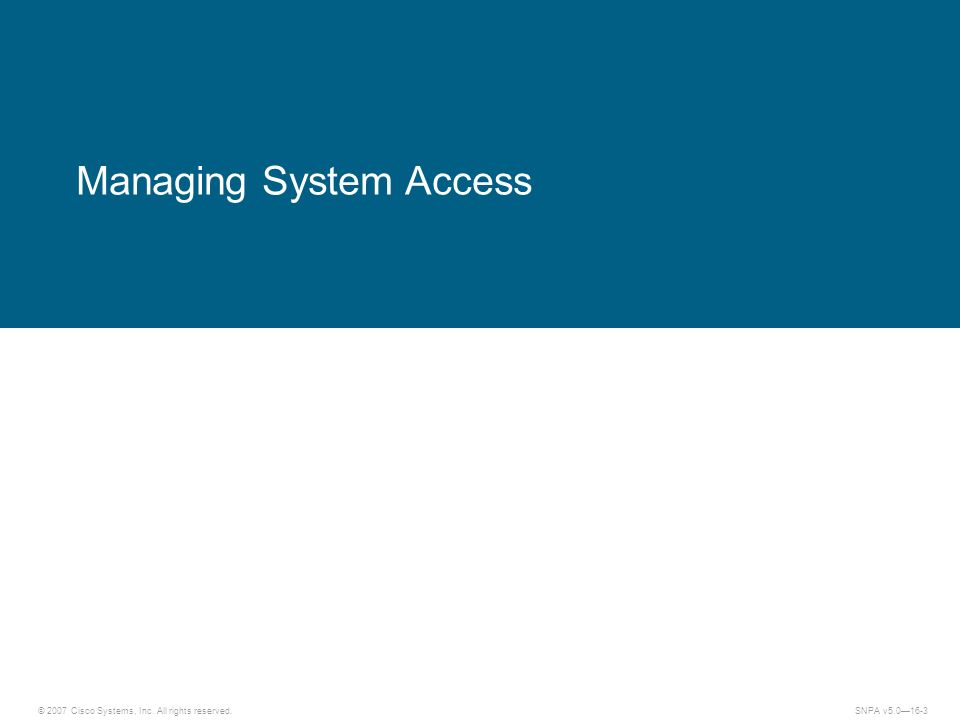 © 2007 Cisco Systems, Inc. All rights reserved.SNPA v5.016-3 Managing System Access