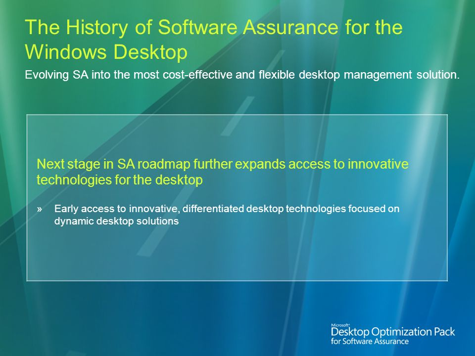The History of Software Assurance for the Windows Desktop Evolving SA into the most cost-effective and flexible desktop management solution.