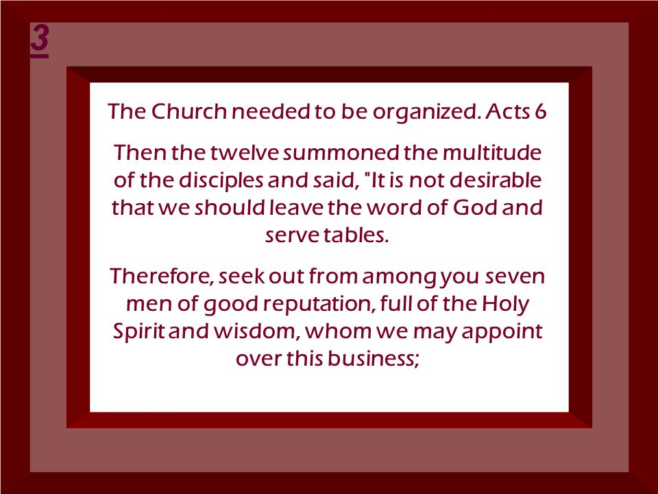 The Church needed to be organized. Acts 6 Then the twelve summoned the multitude of the disciples and said,