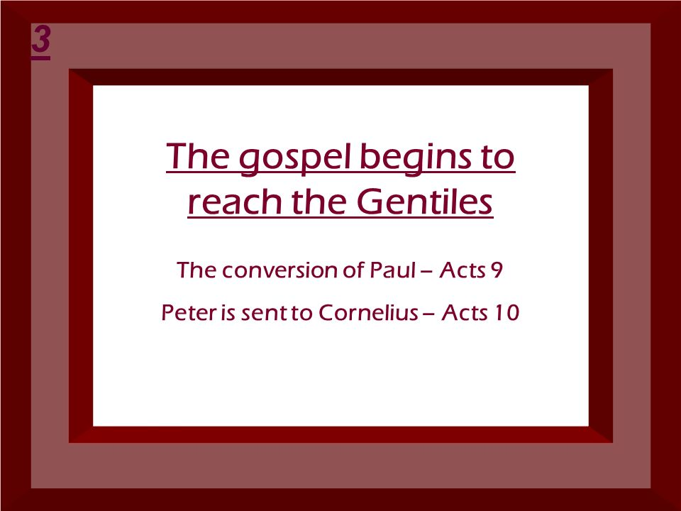 The gospel begins to reach the Gentiles The conversion of Paul – Acts 9 Peter is sent to Cornelius – Acts 10 3